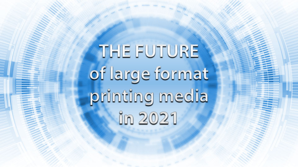 The future of large format printing media in 2021